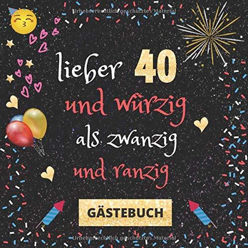 Gästebuch 40. Geburtstag: Lieber 40 und würzig als 20 und ranzig | witziges Gästebuch mit Fragen...