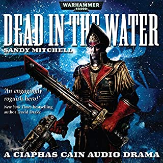 Dead in the Water     Warhammer 40,000              By:                                                                                                                                 Sandy Mitchell                               Narrated by:                                                                                                                                 Toby Longworth                      Length: 1 hr and 4 mins     31 ratings     Overall 4.6