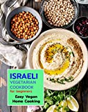 ISRAELI Vegetarian COOKBOOK for beginners Easy Vegan Home Cooking (ISRAELI recipes for beginners 1)