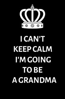 I Can't keep calm I'm going to be a Grandma: Lined Notebook, Journal , gift for future, expectant grandparents, grandma - More useful than a card