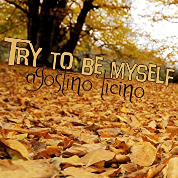Try to Be Myself