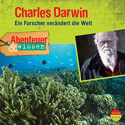 Charles Darwin - Ein Forscher verändert die Welt audiobook cover art
