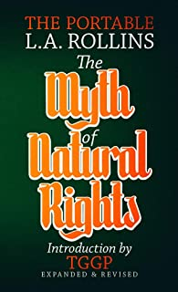 The Myth of Natural Rights: The Portable L.A. Rollins