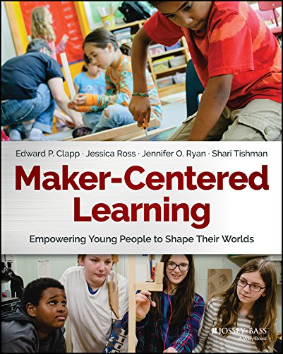 Maker-Centered Learning: Empowering Young People to Shape Their Worlds (English Edition)