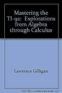 Mastering the TI-92: Explorations from Algebra through Calculus