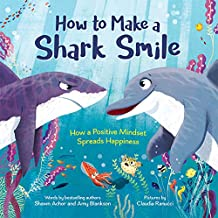 How to Make a Shark Smile: How a positive mindset spreads happiness (English Edition)