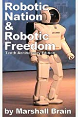 Robotic Nation and Robotic Freedom - Tenth Anniversary Edition Kindle Edition