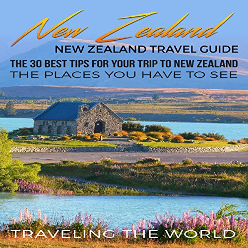 New Zealand Travel Guide: The 30 Best Tips for Your Trip to New Zealand audiobook cover art
