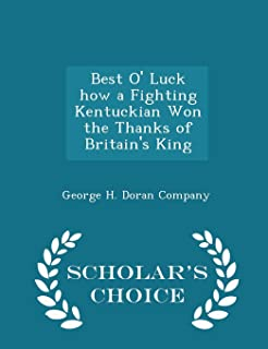 Best O' Luck How a Fighting Kentuckian Won the Thanks of Britain's King - Scholar's Choice Edition
