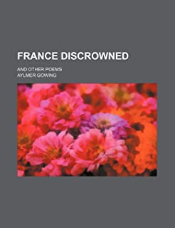 France Discrowned; And Other Poems
