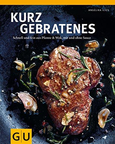 Kurzgebratenes: Schnell & zart aus Pfanne und Wok, mit und ohne Sauce (GU Themenkochbuch)