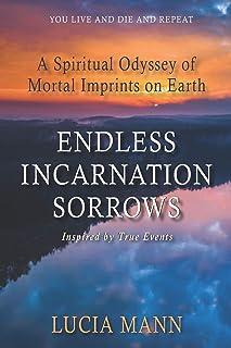 Endless Incarnation Sorrows: A Spiritual Odyssey of Mortal Imprints on Earth