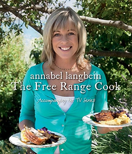 Annabel Langbein: The Free Range Cook