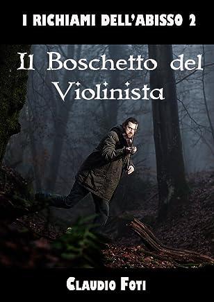 IL BOSCHETTO DEL VIOLINISTA (I RICHIAMI DELLABISSO Vol. 2)