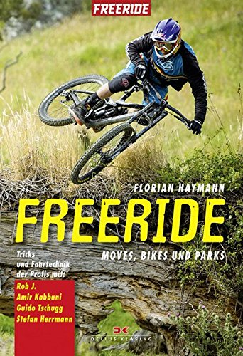 Freeride: Moves, Bikes und Parks • Tricks und Fahrtechnik der Profis mit Rob J., Amir Kabbani, Guido Tschugg, Stefan Herrmann