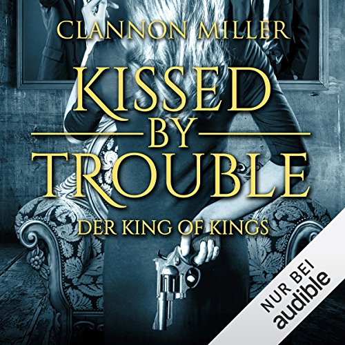 Kissed by Trouble: Der King of Kings (Troubleshooter 2) audiobook cover art