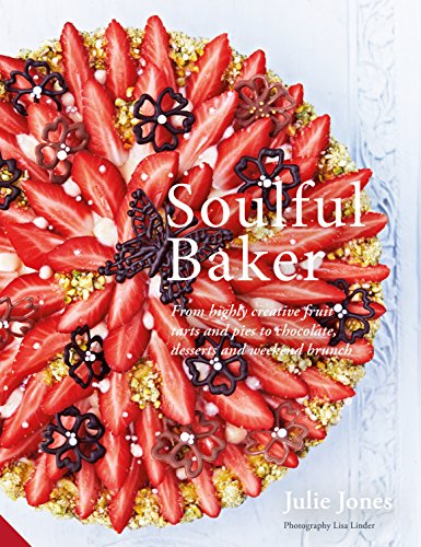 Soulful Baker: From highly creative fruit tarts and pies to chocolate, desserts and weekend brunch (English Edition)