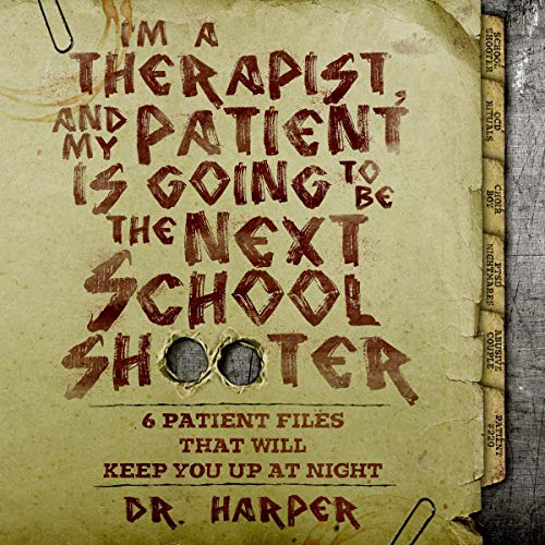 I'm a Therapist, and My Patient Is Going to Be the Next School Shooter     6 Patient Files That Will Keep You up at Night              By:                                                                                                                                 Dr. Harper                               Narrated by:                                                                                                                                 Richard Lam                      Length: 4 hrs and 14 mins     296 ratings     Overall 4.4