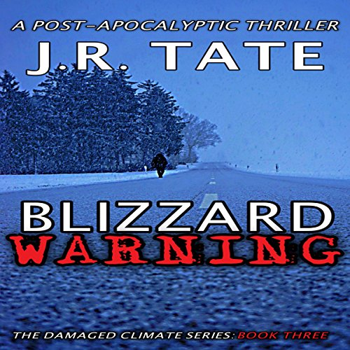 Blizzard Warning     The Damaged Climate Series, Book 3              By:                                                                                                                                 J.R. Tate                               Narrated by:                                                                                                                                 Tom Fuller                      Length: 5 hrs and 33 mins     1 rating     Overall 4.0