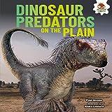 Dinosaur Predators on the Plain (Dinosaurs Rule)