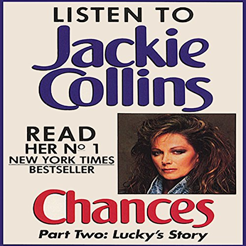 Chances, Part 2     Lucky's Story              By:                                                                                                                                 Jackie Collins                               Narrated by:                                                                                                                                 Jackie Collins                      Length: 2 hrs and 29 mins     41 ratings     Overall 4.2