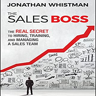 The Sales Boss     The Real Secret to Hiring, Training, and Managing a Sales Team              By:                                                                                                                                 Jonathan Whistman                               Narrated by:                                                                                                                                 Tim Andres Pabon                      Length: 6 hrs and 18 mins     15 ratings     Overall 4.5