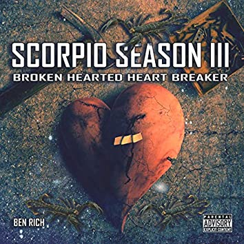 Scorpio Season III: Broken Hearted Heart Breaker
