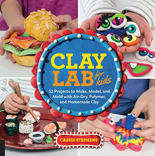 Clay Lab for Kids: 52 Projects to Make, Model, and Mold with Air-Dry, Polymer, and Homemade Clay: 12 (Lab Series)