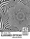 El arte de Ilusiones ópticas libro de colorear: 45 dibujos de efectos psicodélicos para adultos y niños / Libros para colorear psicodélicos / Libros para colorear abstractos / Visual divertido