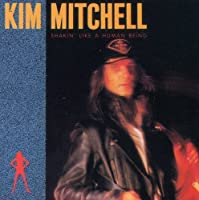 Shakin' Like a Human Being by Kim Mitchell (2007-10-02)