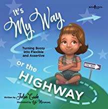 It's My Way or the Highway: Turning Bossy Into Flexible and Assertive (Leader I'll Be!) (The Leader I'll Be)