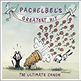 Pachelbel's Greatest Hit: The Ultimate Canon von Johann Pachelbel