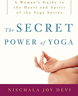 The Secret Power Of Yoga: A Woman's Guide to the Heart and Spirit of the Yoga Sutras Devi, Nischala Joy