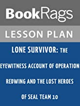 Lesson Plans Lone Survivor: The Eyewitness Account of Operation Redwing and the Lost Heroes of SEAL Team 10