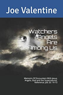 Watchers Angels Are Among Us: Memoirs of one man's encounters with Angels, God and the Supernatural ! (Book)