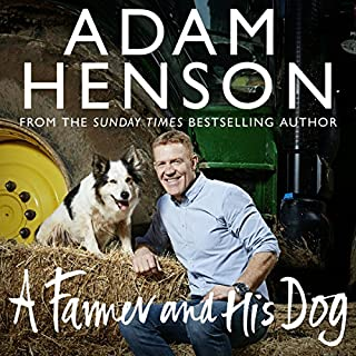 A Farmer and His Dog                   By:                                                                                                                                 Adam Henson                               Narrated by:                                                                                                                                 Nicky Henson                      Length: 6 hrs and 31 mins     10 ratings     Overall 4.6