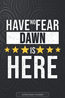 Dawn: Have No Fear Dawn Is Here - Custom Named Gift Planner, Calendar, Notebook & Journal For Dawn