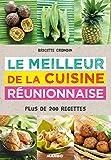 Le meilleur de la cuisine réunionnaise - Plus de 200 recettes