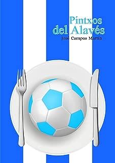 Pintxos del Alavés: Conoce  los Mejores  Pintxos y La Cocina de los mejores futbolistas de toda la Historia del Alavés (1.921-Hoy) (Spanish Edition)
