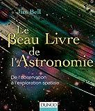 Le Beau Livre de l'Astronomie: De l'observation à l'exploration...