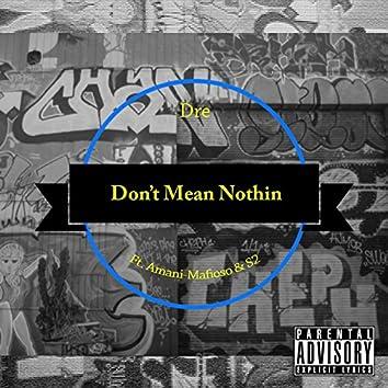 Don't Mean Nothin (feat. Amani Mafioso & S2)