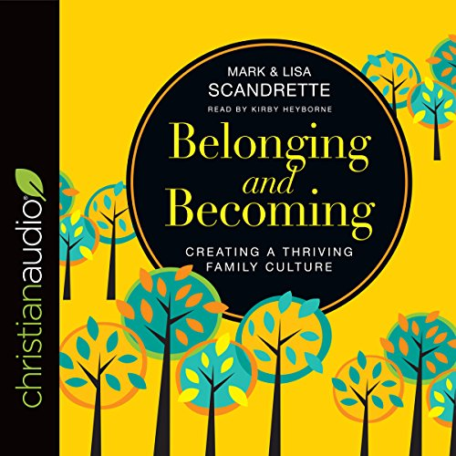Belonging and Becoming     Creating a Thriving Family Culture              By:                                                                                                                                 Mark Scandrette,                                                                                        Lisa Scandrette                               Narrated by:                                                                                                                                 Kirby Heyborne                      Length: 7 hrs and 40 mins     Not rated yet     Overall 0.0