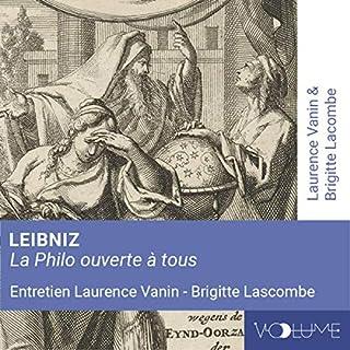 Leibniz     La philo ouverte à tous              De :                                                                                                                                 Brigitte Lascombe,                                                                                        Laurence Vanin                               Lu par :                                                                                                                                 Brigitte Lascombe,                                                                                        Laurence Vanin                      Durée : 24 min     Pas de notations     Global 0,0