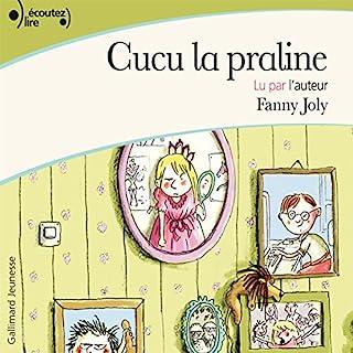Cucu la praline                   De :                                                                                                                                 Fanny Joly                               Lu par :                                                                                                                                 Fanny Joly                      Durée : 1 h et 6 min     9 notations     Global 4,7