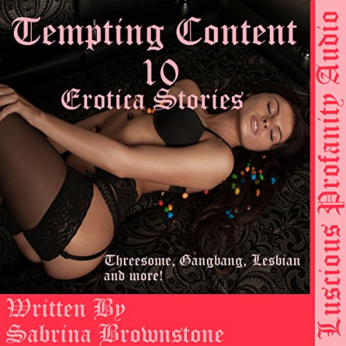 Tempting Content, 10 Erotica Stories: Threesome's, Gangbang, Lesbians and more! audiobook cover art