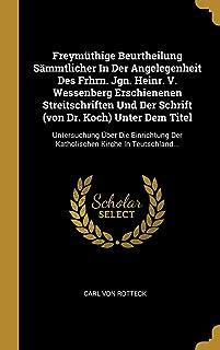 Freymüthige Beurtheilung Sämmtlicher In Der Angelegenheit Des Frhrn. Jgn. Heinr. V. Wessenberg Erschienenen Streitschriften Und Der Schrift (von Dr. ... Kirche In Teutschland... (German Edition)