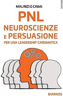 PNL. Neuroscienze e persuasione per una leadership carismatica
