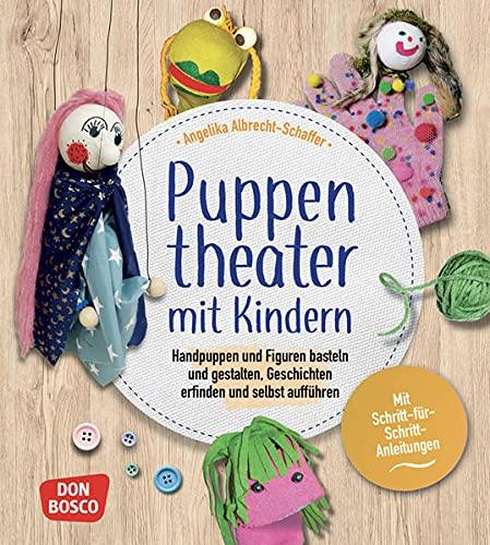Puppentheater mit Kindern: Handpuppen und Figuren basteln und gestalten, Geschichten erfinden und selbst aufführen. Mit Schritt-für-Schritt-Anleitungen. Alles vom Figurenbau bis zum Theaterspiel.