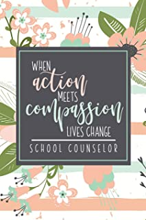 When Action Meets Compassion Lives Change School Counselor: A School Counselor Gift Notebook To Show Appreciation