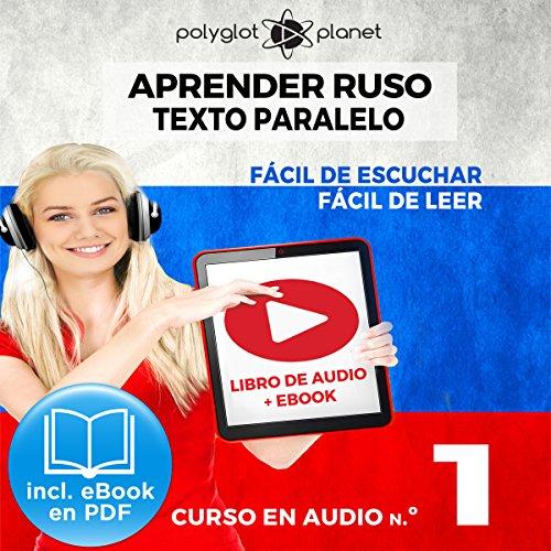 『Aprender Ruso - Texto Paralelo - Fácil de Leer - Fácil de Escuchar: Curso en Audio, No. 1 [Learn Russian - Parallel Text - Easy Reader - Easy Audio: Audio Course, No. 1]』のカバーアート